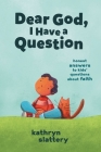 Dear God, I Have a Question: Honest Answers to Kids' Questions about Faith Cover Image