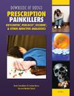 Prescription Painkillers: Oxycontin, Percocet, Vicodin, & Other Addictive Analgesics (Downside of Drugs) Cover Image