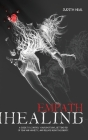 empath healing: A Guide to Control Your Emotions, Getting Rid of Fear and Anxiety and Release Negative Energy Cover Image