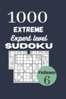 1000 extreme expert level sudoku / volume 6: with their results. Extreme hard sudoku for adult. Dimension: 6'' X 9'' inches, 1000 insane level Sudoku Cover Image