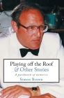 Playing Off The Roof & Other Stories: A patchwork of memories (Memoirs #1) Cover Image