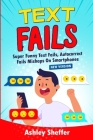 Text Fails: Super Funny Text Fails, Autocorrect Fails Mishaps On Smartphones (New Version) Cover Image