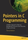 Pointers in C Programming: A Modern Approach to Memory Management, Recursive Data Structures, Strings, and Arrays Cover Image