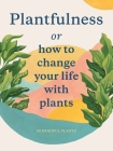 Plantfulness: How to Change Your Life with Plants (Magma for Laurence King) Cover Image
