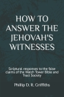 How to Answer the Jehovah's Witnesses: Tried and tested responses to the false claims of the Bible and Tract Society Cover Image