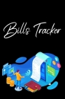 Bills Tracker: Bill Planner, Bill Tracker Journal, Monthly Bill Organizer And Payments Checklist Log Book Cover Image