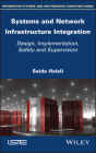 Systems and Network Infrastructure Integration: Design, Implementation, Safety and Supervision Cover Image