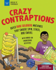 Crazy Contraptions: Build Rube Goldberg Machines That Swoop, Spin, Stack, and Swivel: With Hands-On Engineering Activities (Build It Yourself) Cover Image