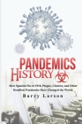 Pandemics History: How Spanish Flu of 1918, Plague, Cholera, and Other Deadliest Pandemics Have Changed the World. Cover Image