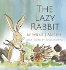 The Lazy Rabbit: Startling New Grim Modern Fable About Laziness With A Rabbit, A Vole And A Fox. Cover Image