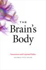 The Brain's Body: Neuroscience and Corporeal Politics Cover Image