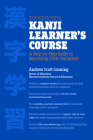 The Kodansha Kanji Learner's Course: A Step-by-Step Guide to Mastering 2300 Characters Cover Image