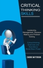 Critical Thinking Skills: Leadership, Management, Decision Making and Problem Solving (Critical-thinking Exercises and Activities to Boost Brain Cover Image