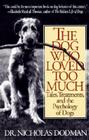 The Dog Who Loved Too Much: Tales, Treatments and the Psychology of Dogs Cover Image