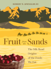 Fruit from the Sands: The Silk Road Origins of the Foods We Eat Cover Image