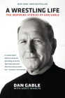 A Wrestling Life: The Inspiring Stories of Dan Gable Cover Image