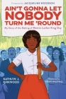 Ain't Gonna Let Nobody Turn Me 'Round: My Story of the Making of Martin Luther King Day Cover Image