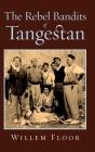 The Rebel Bandits of Tangestan Cover Image