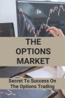 The Options Market: Secret To Success On The Options Trading: Option Trading Books Cover Image