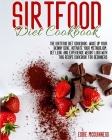 Sirtfood Diet Cookbook: The Sirtfood Diet Cookbook: Wake Up Your Skinny Gene, Activate Your Metabolism, Get Lean, and Experience Weight Loss w Cover Image