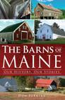 The Barns of Maine: Our History, Our Stories Cover Image