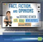 Fact, Fiction, and Opinions: The Differences Between Ads, Blogs, News Reports, and Other Media (All about Media) Cover Image