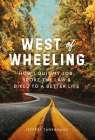West of Wheeling: How I Quit My Job, Broke the Law & Biked to a Better Life Cover Image