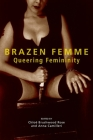 Brazen Femme: Queering Femininity Cover Image