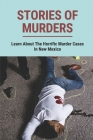 Stories Of Murders: Learn About The Horrific Murder Cases In New Mexico: True Murder Cases Cover Image