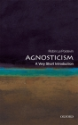 Agnosticism: A Very Short Introduction (Very Short Introductions) Cover Image