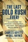 The Last Gold Rush…Ever!: 7 Reasons for the Runaway Gold Market and How You Can Profit from It Cover Image