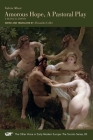 Amorous Hope, A Pastoral Play: A Bilingual Edition (The Other Voice in Early Modern Europe: The Toronto Series #83) Cover Image