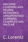 MACHINE LEARNING with NEURAL NETWORKS: UNSUPERVISED LEARNING. EXAMPLES with MATLAB Cover Image
