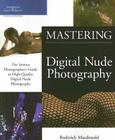 Mastering Digital Nude Photography: The Serious Photographer's Guide to High-Quality Digital Nude Photography Cover Image