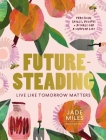 Futuresteading: Live like tomorrow matters: Practical skills, recipes and rituals for a simpler life Cover Image