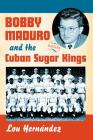 Bobby Maduro and the Cuban Sugar Kings Cover Image