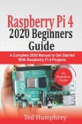 Raspberry Pi 4 2020 Beginners Guide: A Complete 2020 Manual to get started with Raspberry pi 4 Projects Cover Image