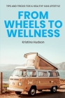 From Wheels to Wellness: Tips and Tricks for a Healthy Van Lifestyle Cover Image