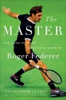 The Master: The Brilliant Career of Roger Federer Cover Image