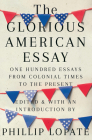 The Glorious American Essay: One Hundred Essays from Colonial Times to the Present Cover Image