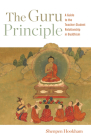 The Guru Principle: A Guide to the Teacher-Student Relationship in Buddhism Cover Image
