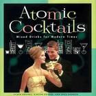 Atomic Cocktails: Mixed Drinks for Modern Times Cover Image