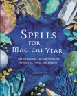 Spells for a Magical Year: 100 Rituals and Enchantments for Prosperity, Power, and Fortune Cover Image