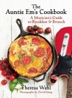The Auntie Em's Cookbook: A Musician's Guide to Breakfast & Brunch & Dessert! Cover Image