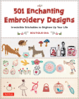501 Enchanting Embroidery Designs: Irresistible Stitchables to Brighten Up Your Life Cover Image