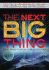 The Next Big Thing: Developing Your Digital Business Idea (Digital Entrepreneurship in the Age of Apps) Cover Image