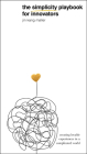 The Simplicity Playbook for Innovators: Creating Lovable Experiences in a Complicated World Cover Image