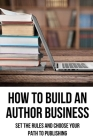 How To Build An Author Business: Set The Rules And Choose Your Path To Publishing: How To Market Your Book Cover Image