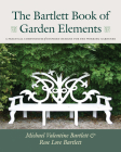 The Bartlett Book of Garden Elements: A Practical Compendium of Inspired Designs Cover Image