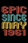 Epic Since May 1961: Perfect Birthday Gift for 59 Year Old Men and Women Cover Image
